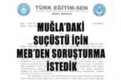 MUĞLA'DAKİ SUÇÜSTÜ İÇİN MEB'DEN SORUŞTURMA İSTEDİK
